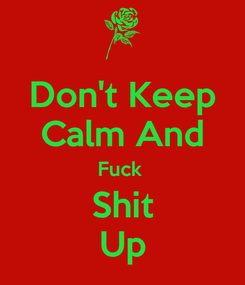 Poster: Don't Keep Calm And Fuck  Shit Up