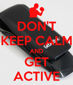 Poster: DON'T KEEP CALM AND GET ACTIVE