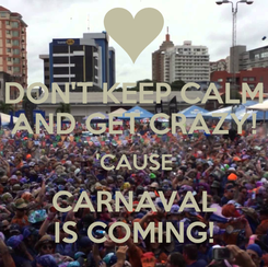 Poster: DON'T KEEP CALM AND GET CRAZY! 'CAUSE CARNAVAL IS COMING!