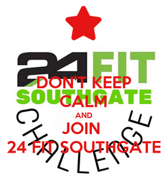 Poster: DON'T KEEP CALM AND JOIN  24 FIT SOUTHGATE