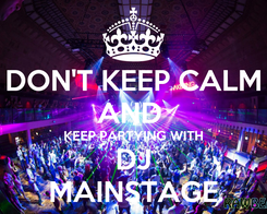 Poster: DON'T KEEP CALM AND  KEEP PARTYING WITH DJ MAINSTAGE