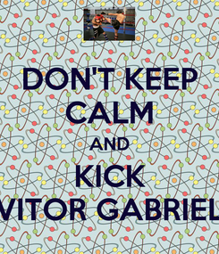 Poster: DON'T KEEP CALM AND KICK VITOR GABRIEL