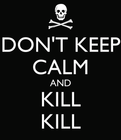 Poster: DON'T KEEP CALM AND KILL KILL