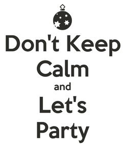 Poster: Don't Keep Calm and Let's Party