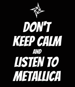 Poster: DON'T KEEP CALM AND LISTEN TO  METALLICA
