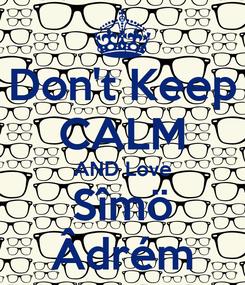 Poster: Don't Keep CALM AND Love Sîmö Âdrém