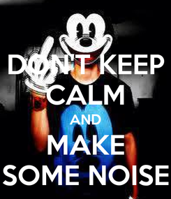 Poster: DON'T KEEP CALM AND MAKE SOME NOISE