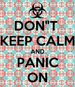 "Poster: DON""T  KEEP CALM AND PANIC ON"