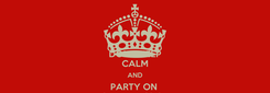 Poster: DON'T KEEP CALM AND PARTY ON  It's my 23rd bday!