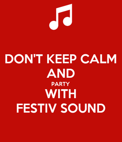 Poster: DON'T KEEP CALM AND PARTY WITH FESTIV SOUND