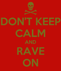 Poster: DON'T KEEP CALM AND RAVE ON