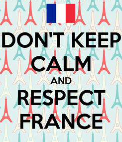 Poster: DON'T KEEP CALM AND RESPECT FRANCE