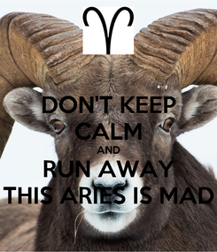 Poster: DON'T KEEP CALM AND RUN AWAY THIS ARIES IS MAD