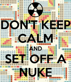 Poster: DON'T KEEP CALM AND SET OFF A NUKE