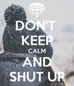 Poster: DON'T  KEEP CALM AND SHUT UP