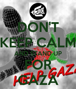 Poster: DON'T KEEP CALM AND STAND UP FOR GAZA