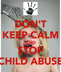 Poster: DON'T KEEP CALM AND STOP CHILD ABUSE