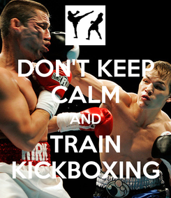 Poster: DON'T KEEP CALM AND TRAIN KICKBOXING