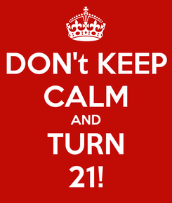 Poster: DON't KEEP CALM AND TURN 21!