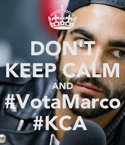 Poster: DON'T KEEP CALM AND #VotaMarco #KCA