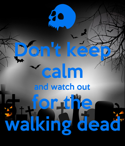 Poster: Don't keep calm and watch out for the walking dead