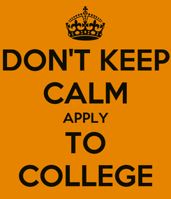 Poster: DON'T KEEP CALM APPLY TO COLLEGE