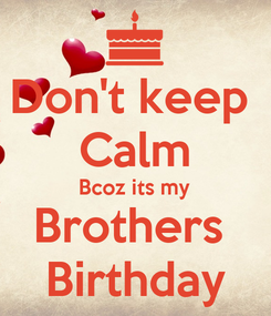 Poster: Don't keep  Calm Bcoz its my Brothers  Birthday