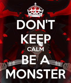 Poster: DON'T KEEP CALM BE A MONSTER