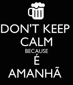 Poster: DON'T KEEP  CALM BECAUSE É AMANHÃ