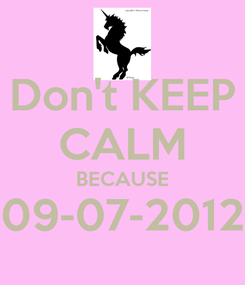 Poster: Don't KEEP CALM BECAUSE 09-07-2012