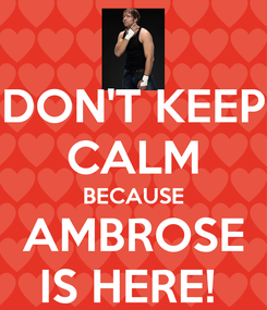 Poster: DON'T KEEP CALM BECAUSE AMBROSE IS HERE!