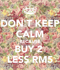 Poster: DON'T KEEP CALM BECAUSE BUY 2  LESS RM5