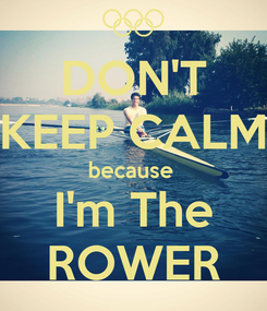 Poster: DON'T KEEP CALM because  I'm The ROWER