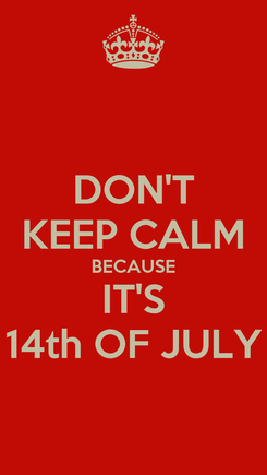 Poster: DON'T KEEP CALM BECAUSE IT'S 14th OF JULY