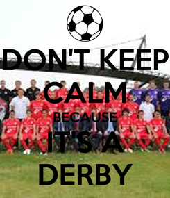 Poster: DON'T KEEP CALM BECAUSE IT'S A DERBY