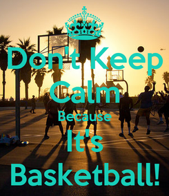 Poster: Don't Keep Calm Because It's Basketball!
