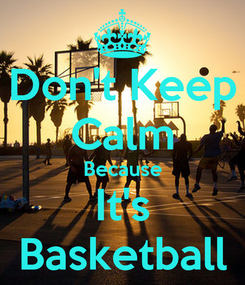 Poster: Don't Keep Calm Because It's Basketball