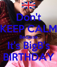 Poster: Don't KEEP CALM Because It's BigB's BIRTHDAY