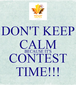 Poster: DON'T KEEP CALM BECAUSE IT'S CONTEST TIME!!!