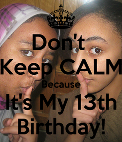 Poster: Don't  Keep CALM Because It's My 13th Birthday!
