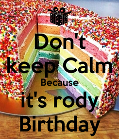 Poster: Don't keep Calm Because it's rody Birthday