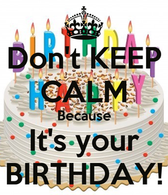 Poster: Don't KEEP CALM Because It's your BIRTHDAY!