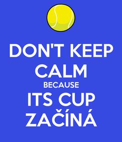 Poster: DON'T KEEP CALM BECAUSE ITS CUP ZAČÍNÁ