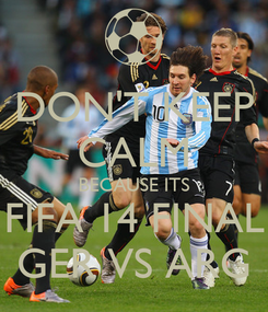 Poster: DON'T KEEP CALM BECAUSE ITS FIFA 14 FINAL GER VS ARG