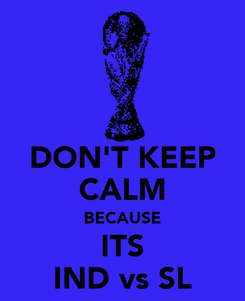 Poster: DON'T KEEP CALM BECAUSE ITS IND vs SL