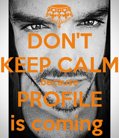 Poster: DON'T KEEP CALM because PROFILE is coming