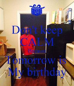 Poster: Don't keep CALM Because Tomorrow is  My birthday