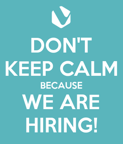 Poster: DON'T KEEP CALM BECAUSE WE ARE HIRING!