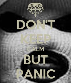 Poster: DON'T KEEP CALM BUT PANIC