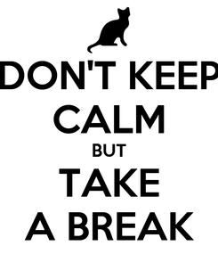 Poster: DON'T KEEP CALM BUT TAKE A BREAK